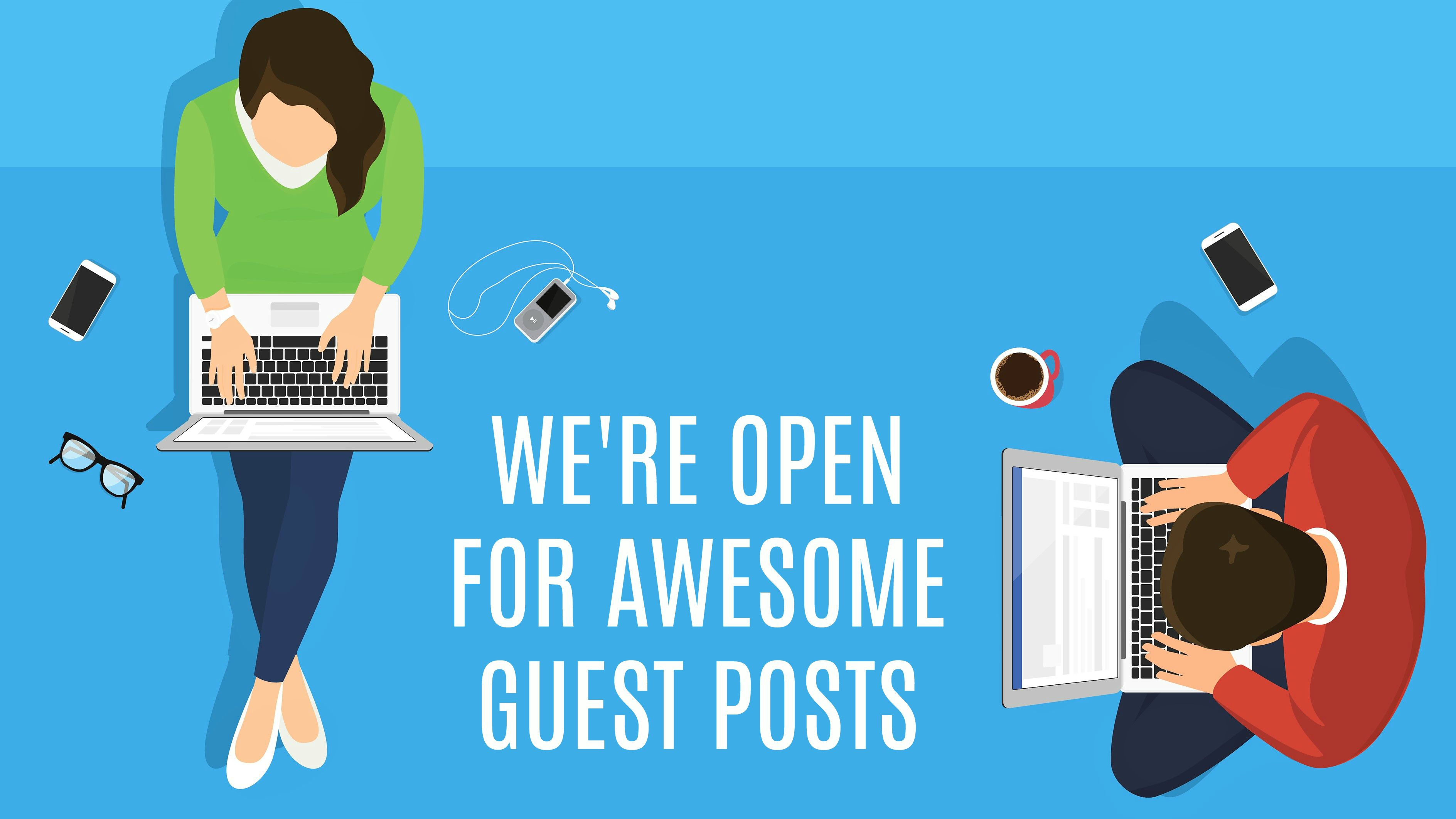 text that says, we're open for awesome guest posts